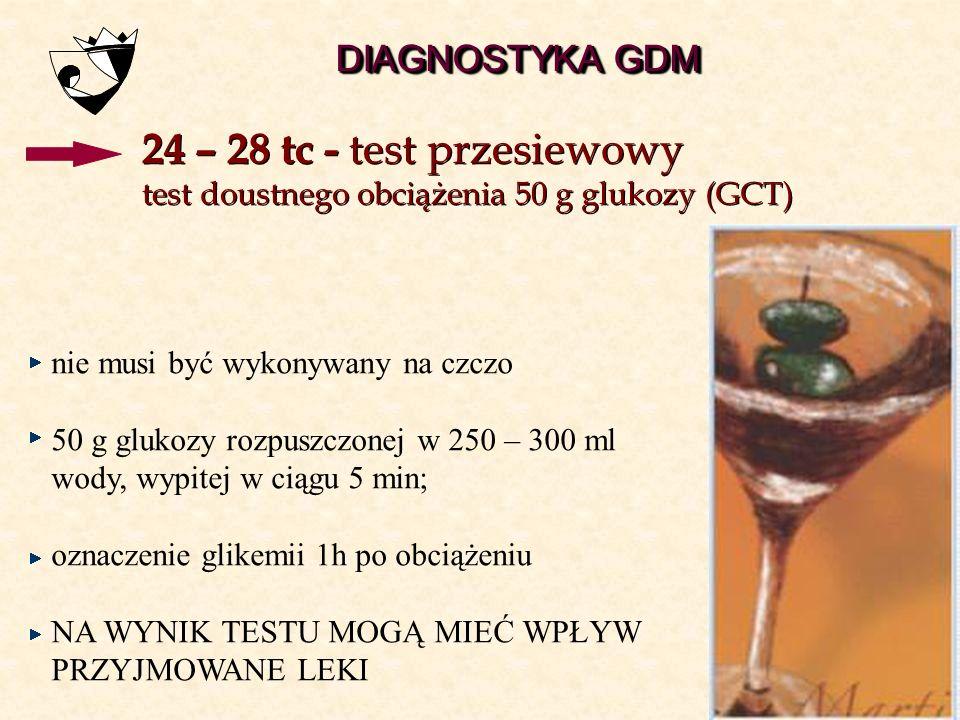 pierwsza wizyta - cukier na czczo 100 - 125 mg/dl 5,6 – 6,9 mmol/l test diagnostyczny 75 g < 100 mg/dl < 5,6 mmol/l + czynniki ryzyka DIAGNOSTYKA GDM