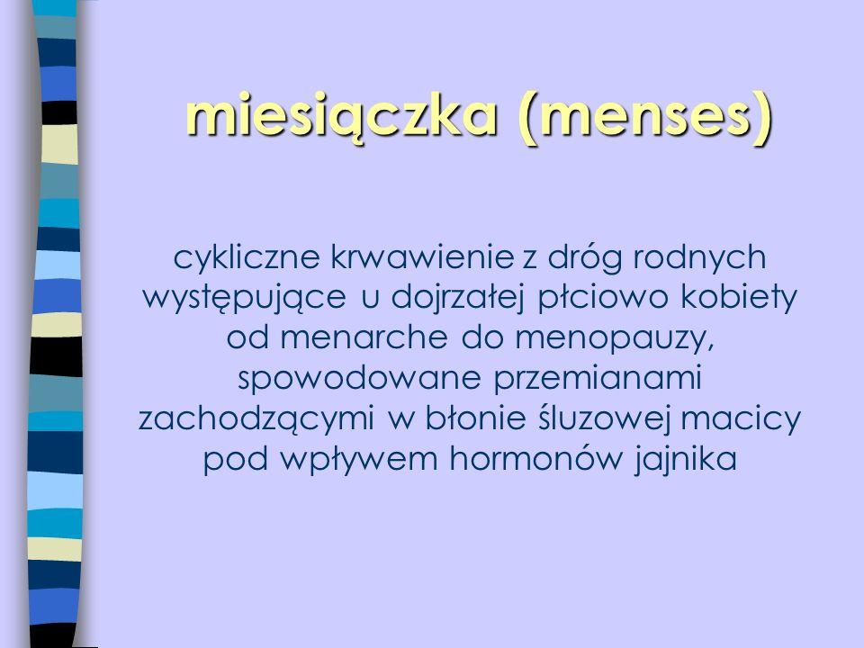 miesiączka (menses) n cykliczne krwawienie z dróg rodnych występujące u dojrzałej płciowo kobiety od menarche do menopauzy, spowodowane przemianami za