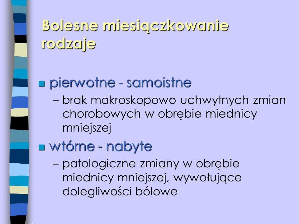 n pierwotne - samoistne –brak makroskopowo uchwytnych zmian chorobowych w obrębie miednicy mniejszej n wtórne - nabyte –patologiczne zmiany w obrębie