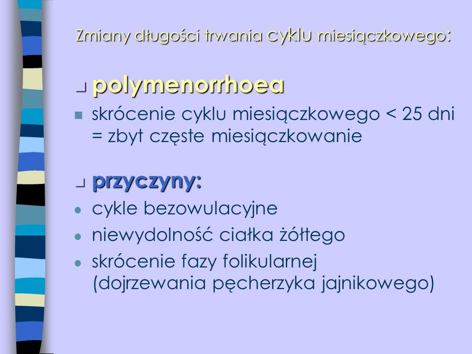 Zmiany długości trwania cyklu miesiączkowego : n polymenorrhoea n skrócenie cyklu miesiączkowego < 25 dni = zbyt częste miesiączkowanie n n przyczyny: