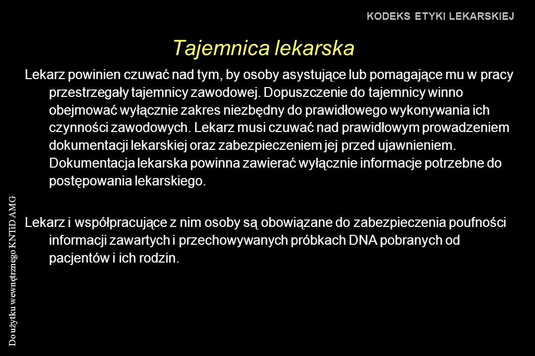 Do użytku wewnętrznego KNTiD AMG Tajemnica lekarska KODEKS ETYKI LEKARSKIEJ Lekarz powinien czuwać nad tym, by osoby asystujące lub pomagające mu w pracy przestrzegały tajemnicy zawodowej.