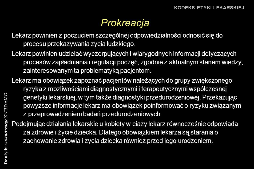 Do użytku wewnętrznego KNTiD AMG Prokreacja KODEKS ETYKI LEKARSKIEJ Lekarz powinien z poczuciem szczególnej odpowiedzialności odnosić się do procesu przekazywania życia ludzkiego.