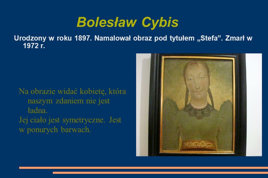 """Bolesław Cybis Urodzony w roku 1897.Namalował obraz pod tytułem """"Stefa ."""
