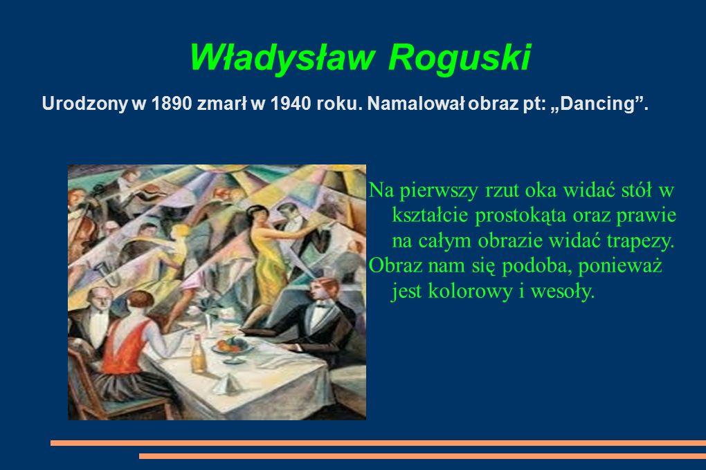 Władysław Roguski Urodzony w 1890 zmarł w 1940 roku.