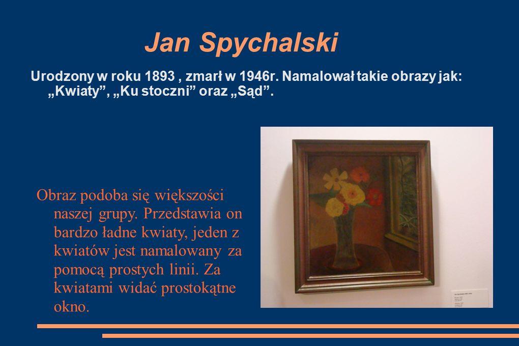 Jan Spychalski Urodzony w roku 1893, zmarł w 1946r.