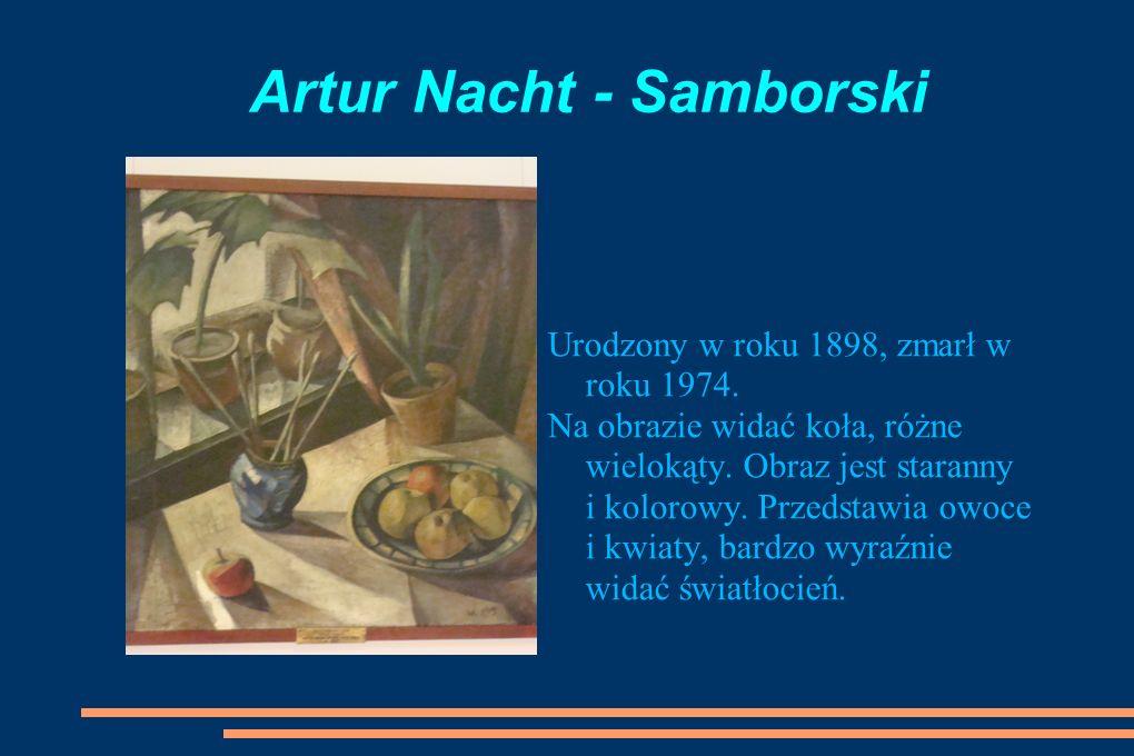 Artur Nacht - Samborski Urodzony w roku 1898, zmarł w roku 1974.