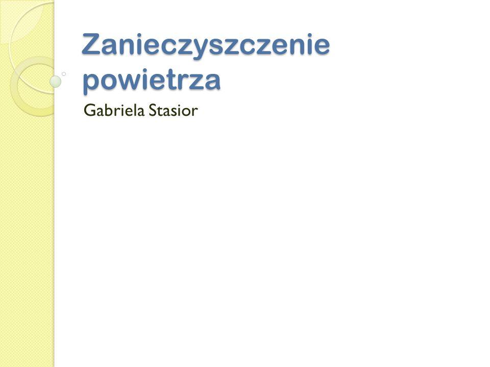 Zanieczyszczenie powietrza Gabriela Stasior
