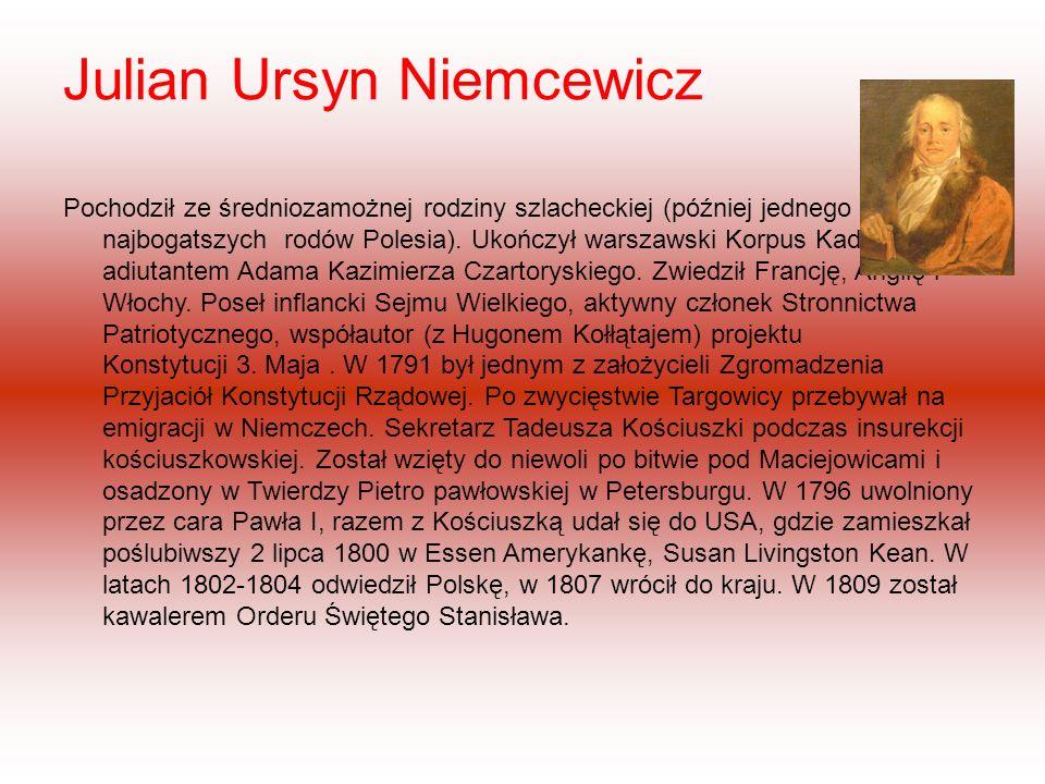 Julian Ursyn Niemcewicz Pochodził ze średniozamożnej rodziny szlacheckiej (później jednego z najbogatszych rodów Polesia).