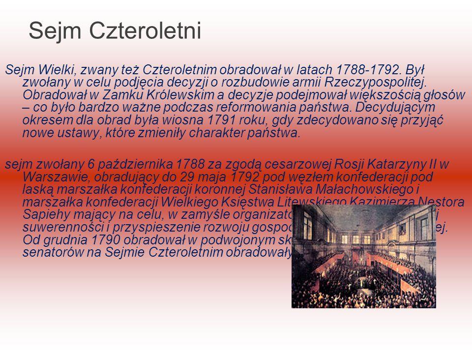Sejm Czteroletni Sejm Wielki, zwany też Czteroletnim obradował w latach 1788-1792.
