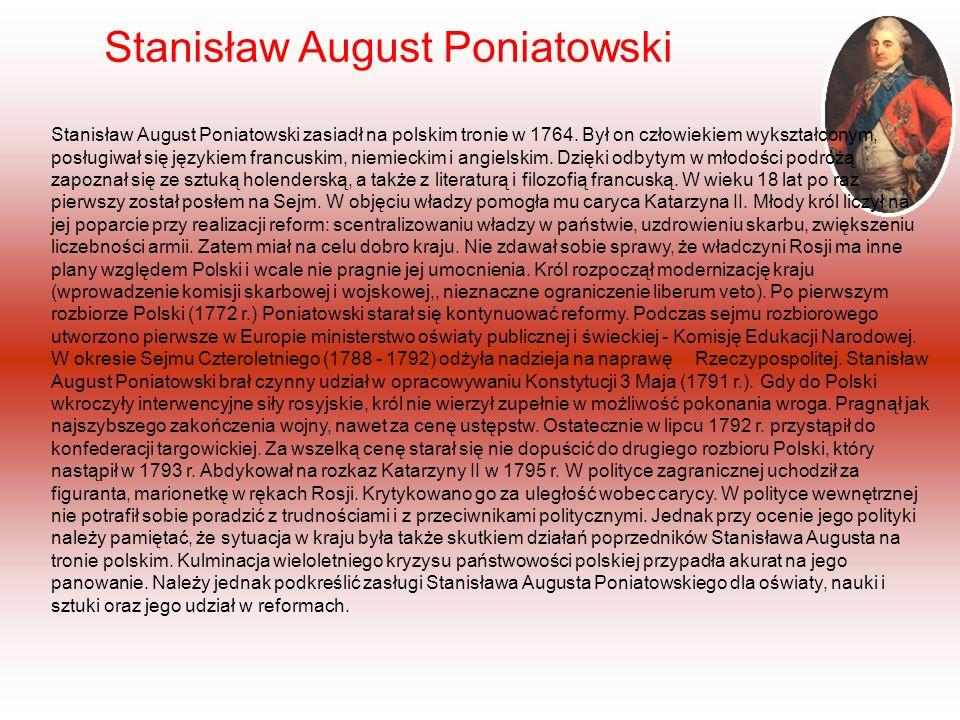 Stanisław August Poniatowski Stanisław August Poniatowski zasiadł na polskim tronie w 1764.