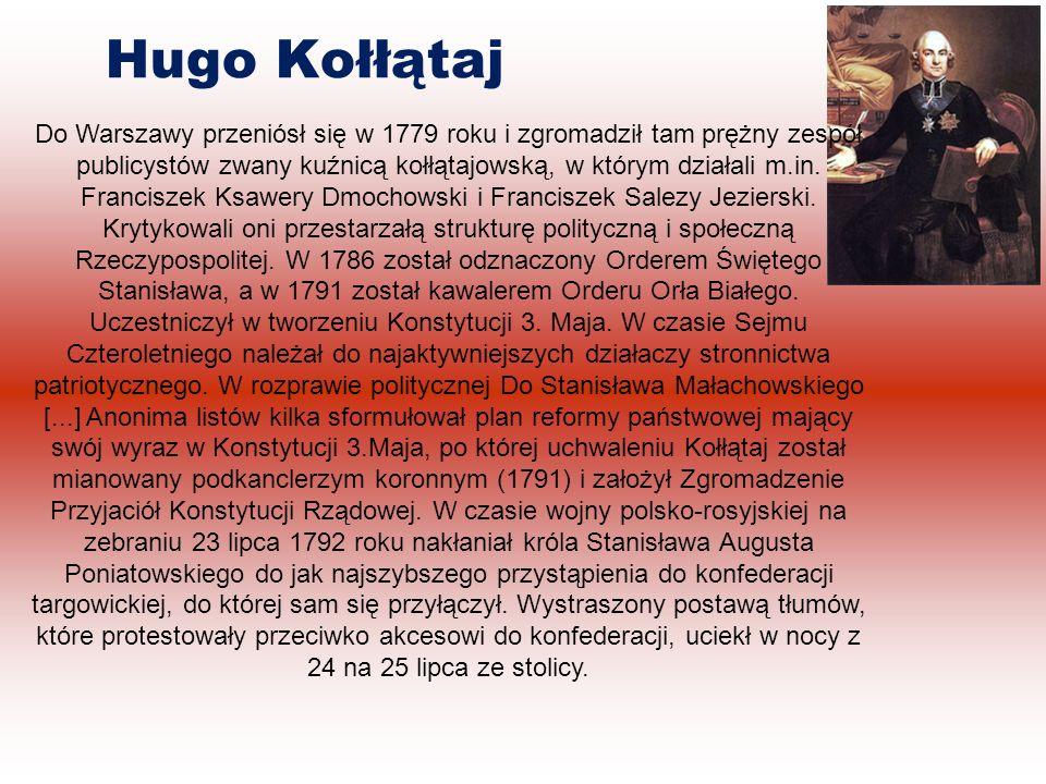 Hugo Kołłątaj Do Warszawy przeniósł się w 1779 roku i zgromadził tam prężny zespół publicystów zwany kuźnicą kołłątajowską, w którym działali m.in.