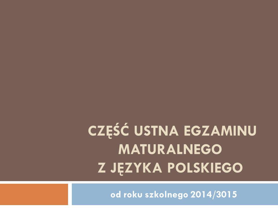 CZĘŚĆ USTNA EGZAMINU MATURALNEGO Z JĘZYKA POLSKIEGO od roku szkolnego 2014/3015