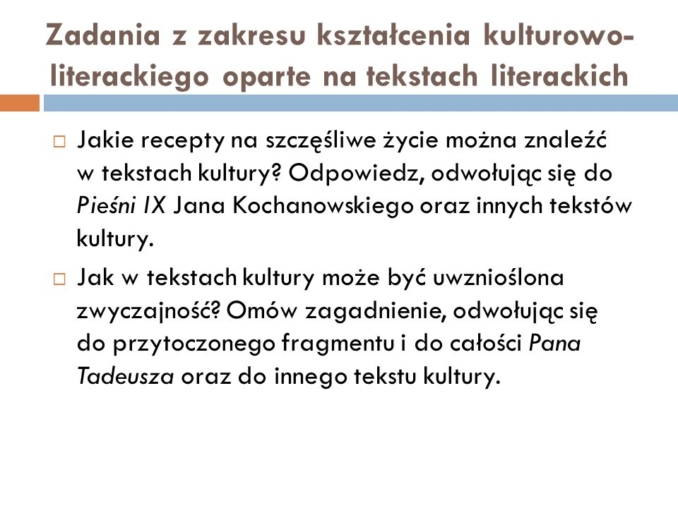 Zadania z zakresu kształcenia kulturowo- literackiego oparte na tekstach literackich  Jakie recepty na szczęśliwe życie można znaleźć w tekstach kultury.