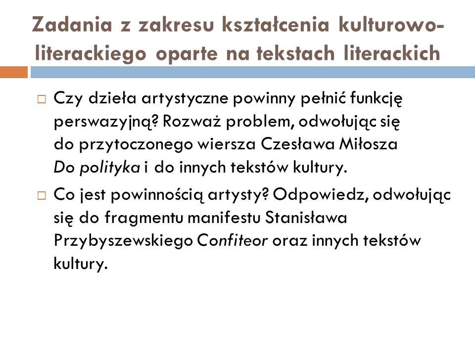 Zadania z zakresu kształcenia kulturowo- literackiego oparte na tekstach literackich  Czy dzieła artystyczne powinny pełnić funkcję perswazyjną.