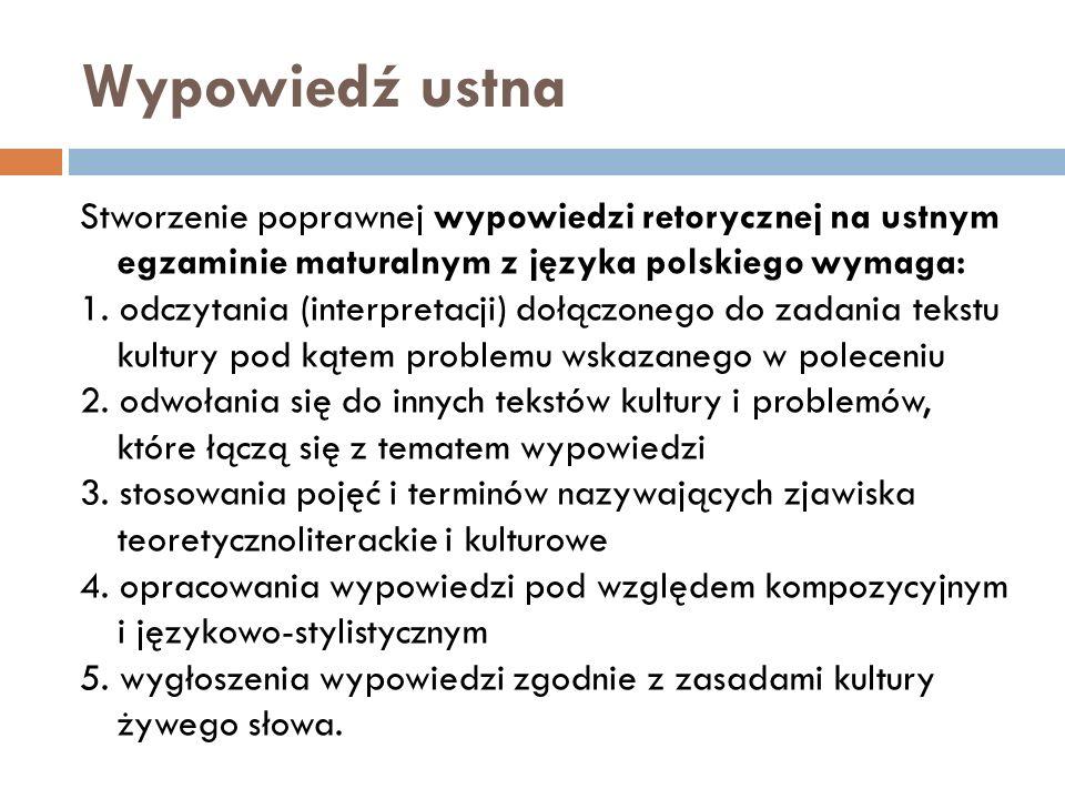 Wypowiedź ustna Stworzenie poprawnej wypowiedzi retorycznej na ustnym egzaminie maturalnym z języka polskiego wymaga: 1. odczytania (interpretacji) do