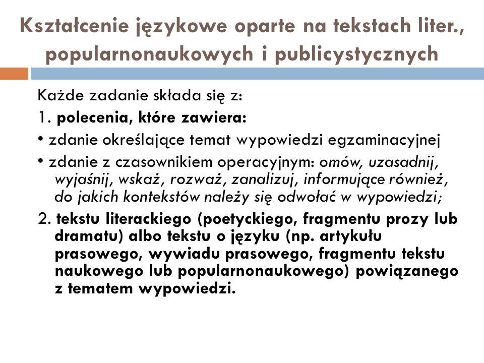 Kształcenie językowe oparte na tekstach liter., popularnonaukowych i publicystycznych Każde zadanie składa się z: 1.