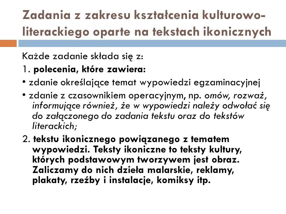 Zadania z zakresu kształcenia kulturowo- literackiego oparte na tekstach ikonicznych Każde zadanie składa się z: 1. polecenia, które zawiera: zdanie o