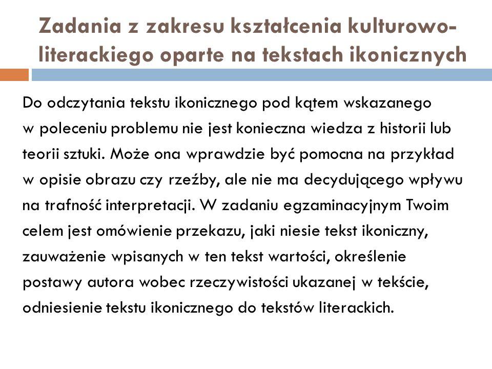 Zadania z zakresu kształcenia kulturowo- literackiego oparte na tekstach ikonicznych Do odczytania tekstu ikonicznego pod kątem wskazanego w poleceniu