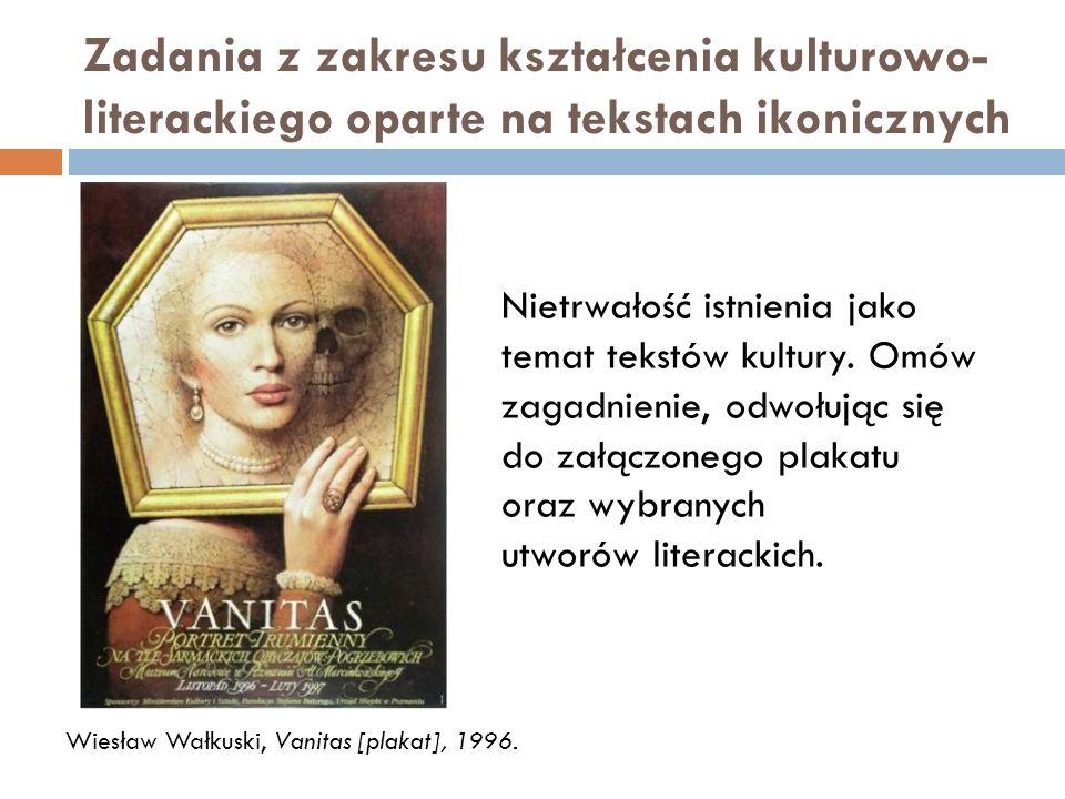 Zadania z zakresu kształcenia kulturowo- literackiego oparte na tekstach ikonicznych Wiesław Wałkuski, Vanitas [plakat], 1996. Nietrwałość istnienia j