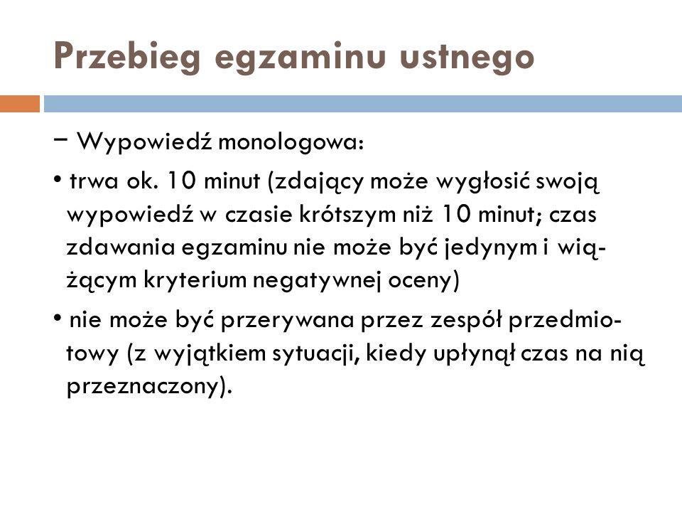 Przebieg egzaminu ustnego − Wypowiedź monologowa: trwa ok. 10 minut (zdający może wygłosić swoją wypowiedź w czasie krótszym niż 10 minut; czas zdawan