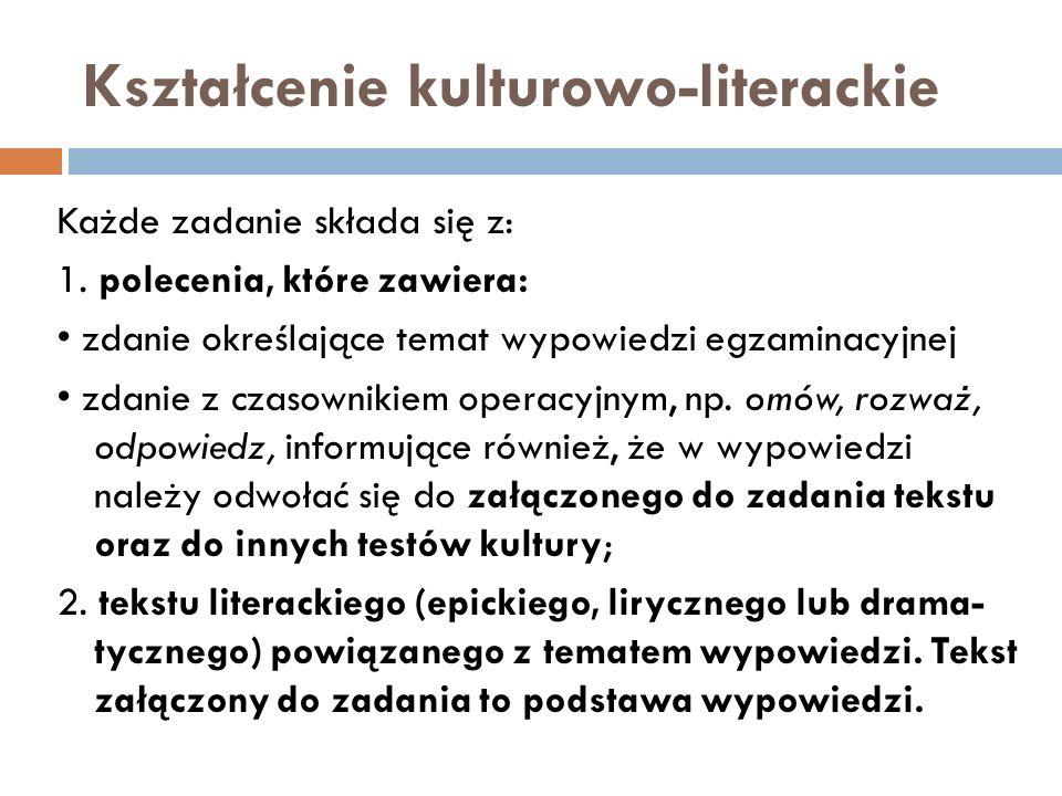 Kształcenie kulturowo-literackie Każde zadanie składa się z: 1. polecenia, które zawiera: zdanie określające temat wypowiedzi egzaminacyjnej zdanie z