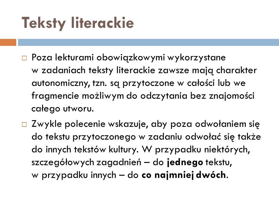 Teksty literackie  Poza lekturami obowiązkowymi wykorzystane w zadaniach teksty literackie zawsze mają charakter autonomiczny, tzn.