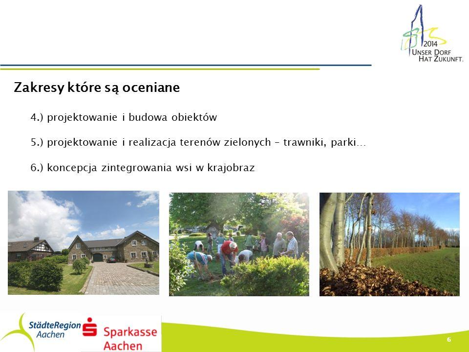 6 Zakresy które są oceniane 4.) projektowanie i budowa obiektów 5.) projektowanie i realizacja terenów zielonych – trawniki, parki… 6.) koncepcja zintegrowania wsi w krajobraz