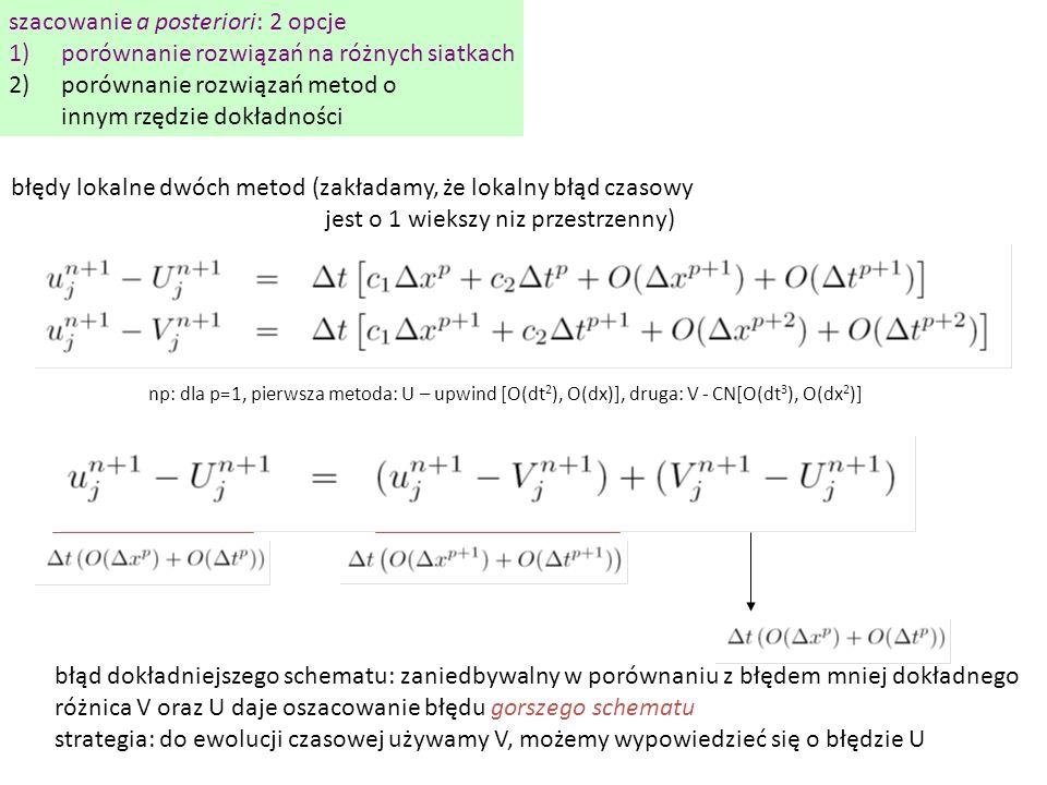 szacowanie a posteriori: 2 opcje 1)porównanie rozwiązań na różnych siatkach 2)porównanie rozwiązań metod o innym rzędzie dokładności błędy lokalne dwó