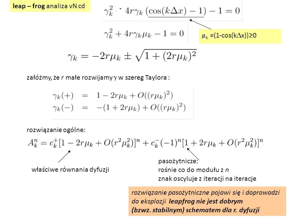 2r2r leapfrog: dla r=1/2 widzimy, że schemat jest symetryczny względem czasu licząc równanie wstecz dostaniemy ten sam przepis ale rozwiązanie równania dyfuzji NIE jest symetryczne względem czasu (t:=-t) - w przeciwieństwie do rozwiązania równania adwekcji W problemie stygnącego pręta: zanik temperatury wyznacza kierunek upływu czasu