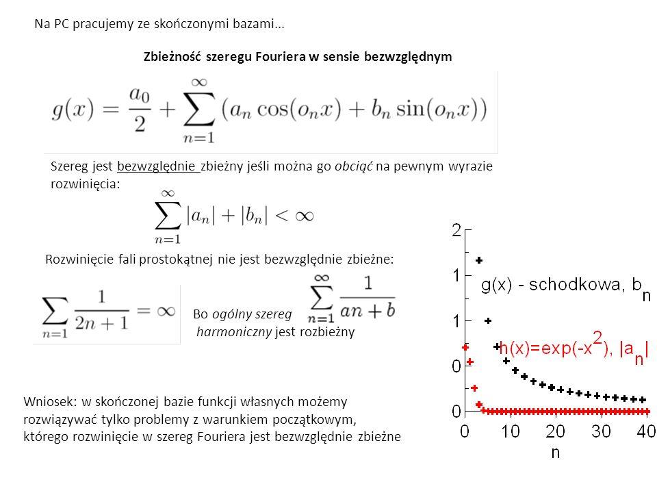 Zbieżność szeregu Fouriera w sensie bezwzględnym Szereg jest bezwzględnie zbieżny jeśli można go obciąć na pewnym wyrazie rozwinięcia: Na PC pracujemy