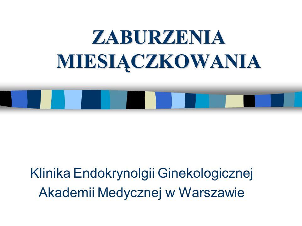 ZABURZENIA MIESIĄCZKOWANIA Klinika Endokrynolgii Ginekologicznej Akademii Medycznej w Warszawie