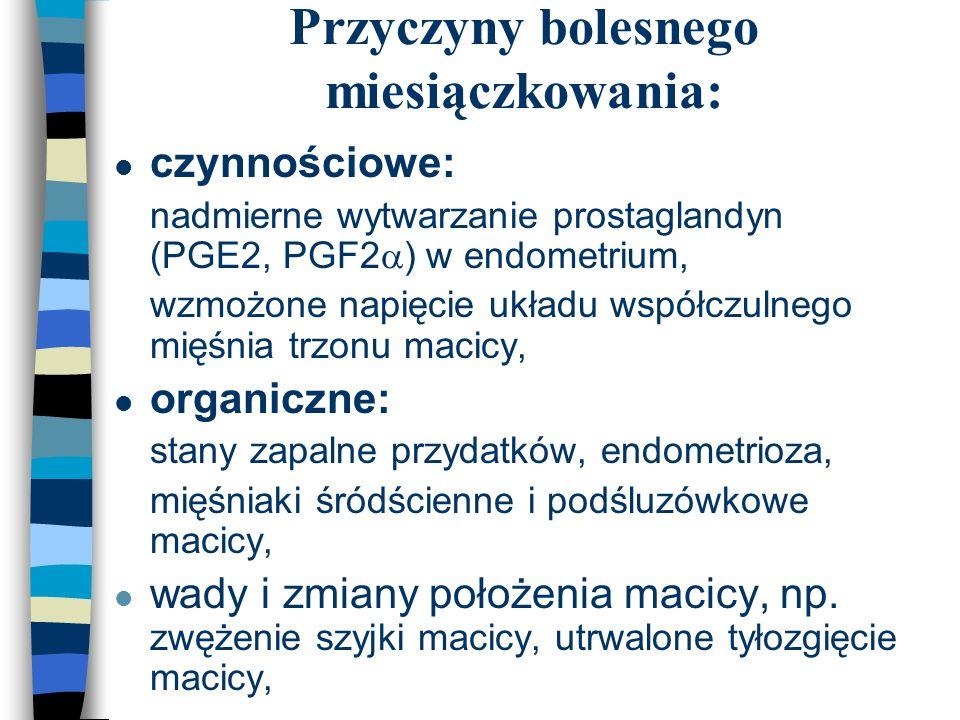 Przyczyny bolesnego miesiączkowania: l czynnościowe: l nadmierne wytwarzanie prostaglandyn (PGE2, PGF2  ) w endometrium, l wzmożone napięcie układu w