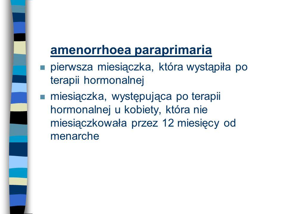 n amenorrhoea paraprimaria n pierwsza miesiączka, która wystąpiła po terapii hormonalnej n miesiączka, występująca po terapii hormonalnej u kobiety, k