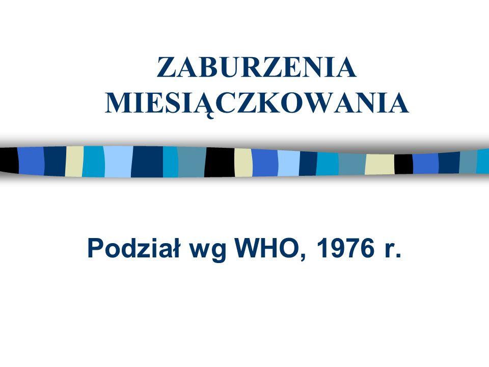 ZABURZENIA MIESIĄCZKOWANIA Podział wg WHO, 1976 r.