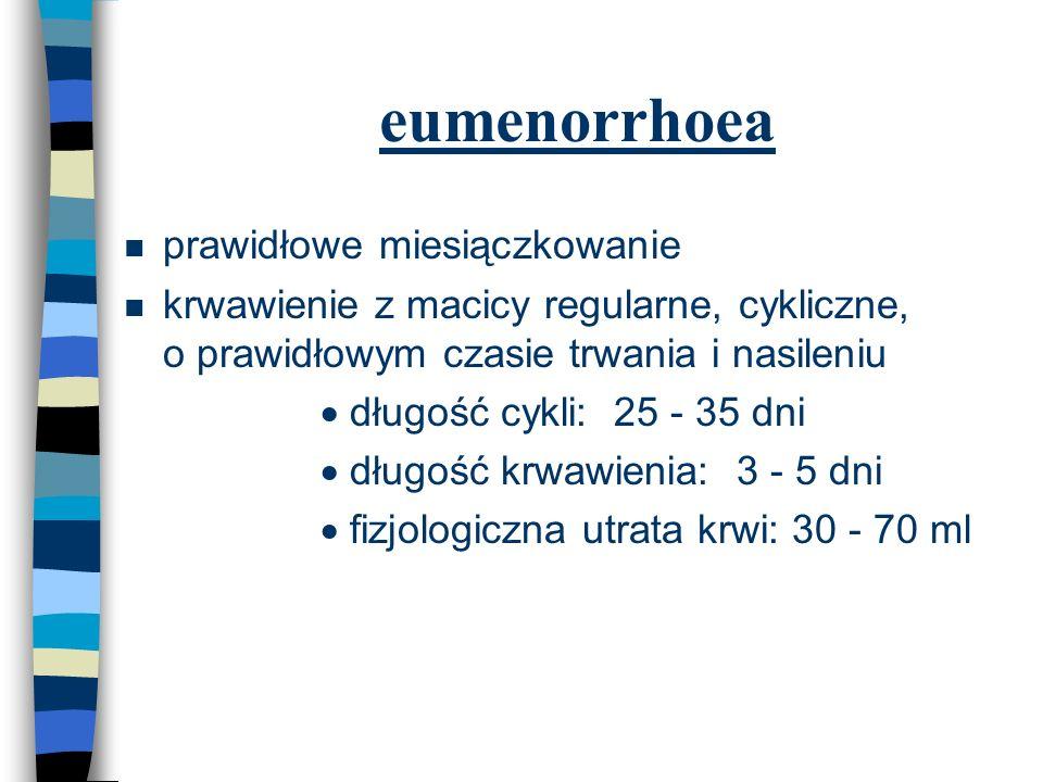 n prawidłowe miesiączkowanie n krwawienie z macicy regularne, cykliczne, o prawidłowym czasie trwania i nasileniu n  długość cykli: 25 - 35 dni n  d