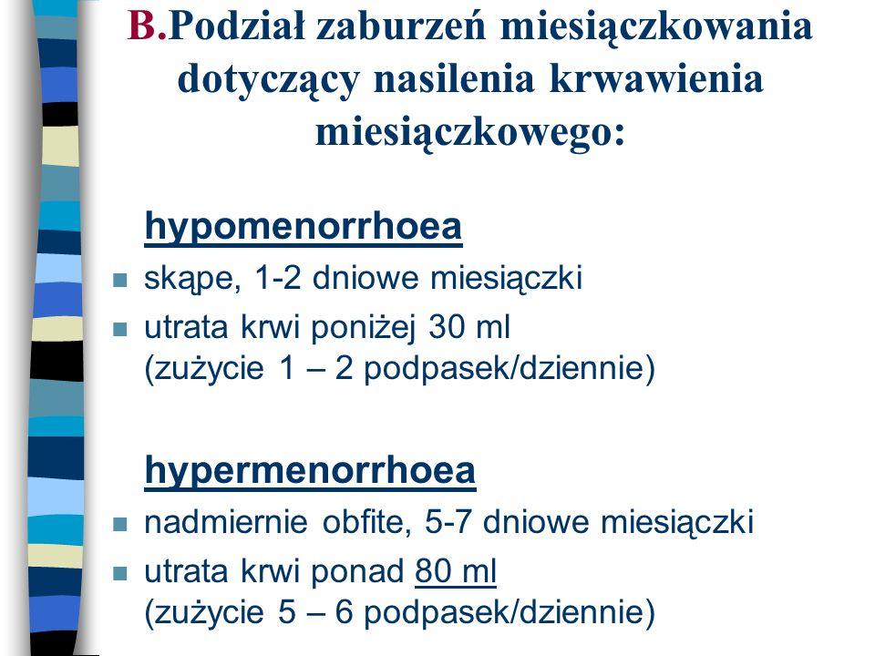 B.Podział zaburzeń miesiączkowania dotyczący nasilenia krwawienia miesiączkowego: n hypomenorrhoea n skąpe, 1-2 dniowe miesiączki n utrata krwi poniże