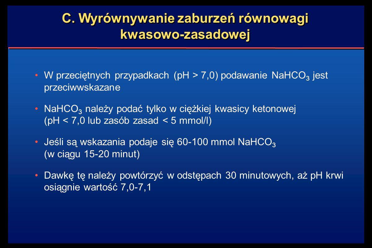 C. Wyrównywanie zaburzeń równowagi kwasowo-zasadowej W przeciętnych przypadkach (pH > 7,0) podawanie NaHCO 3 jest przeciwwskazane NaHCO 3 należy podać