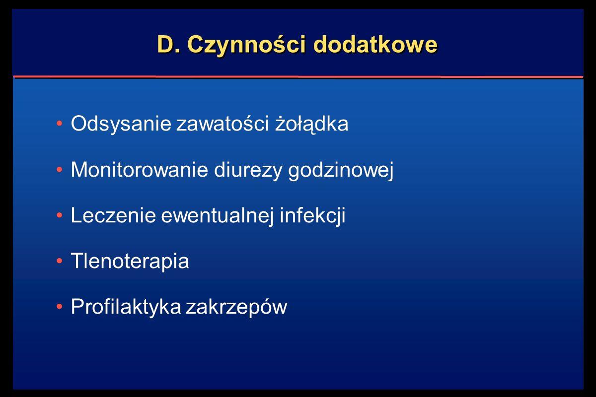 D. Czynności dodatkowe Odsysanie zawatości żołądka Monitorowanie diurezy godzinowej Leczenie ewentualnej infekcji Tlenoterapia Profilaktyka zakrzepów