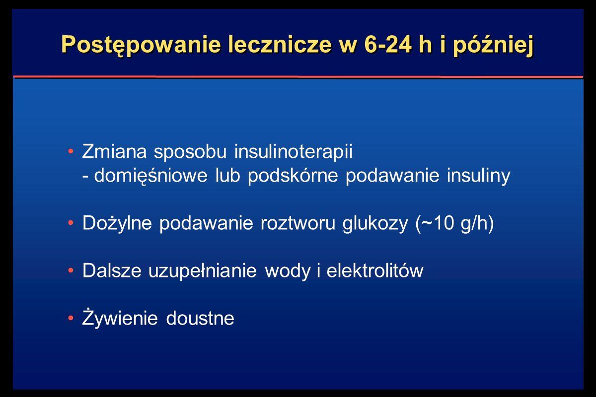 Postępowanie lecznicze w 6-24 h i później Zmiana sposobu insulinoterapii - domięśniowe lub podskórne podawanie insuliny Dożylne podawanie roztworu glukozy (~10 g/h) Dalsze uzupełnianie wody i elektrolitów Żywienie doustne Zmiana sposobu insulinoterapii - domięśniowe lub podskórne podawanie insuliny Dożylne podawanie roztworu glukozy (~10 g/h) Dalsze uzupełnianie wody i elektrolitów Żywienie doustne