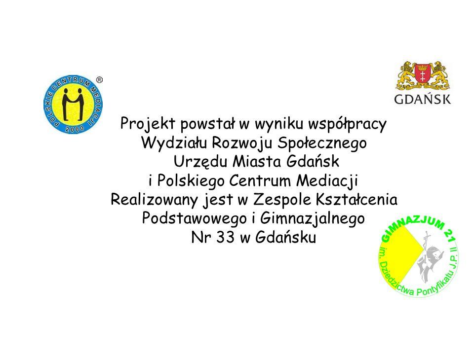 Projekt powstał w wyniku współpracy Wydziału Rozwoju Społecznego Urzędu Miasta Gdańsk i Polskiego Centrum Mediacji Realizowany jest w Zespole Kształce