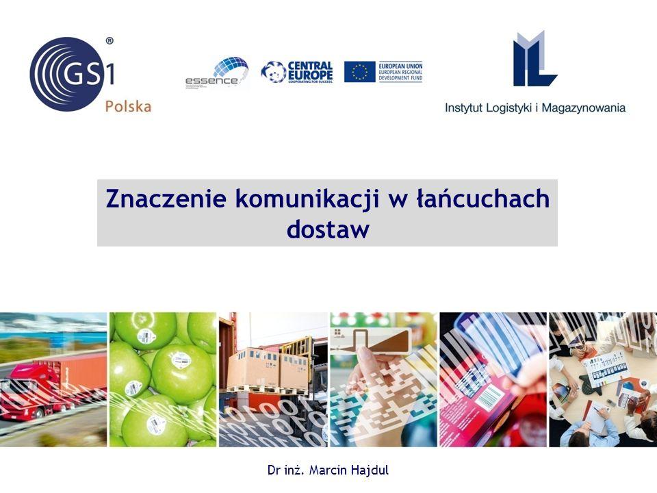 Znaczenie komunikacji w łańcuchach dostaw Dr inż. Marcin Hajdul