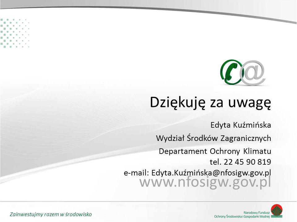 Zainwestujmy razem w środowisko Dziękuję za uwagę www.nfosigw.gov.pl Edyta Kuźmińska Wydział Środków Zagranicznych Departament Ochrony Klimatu tel. 22
