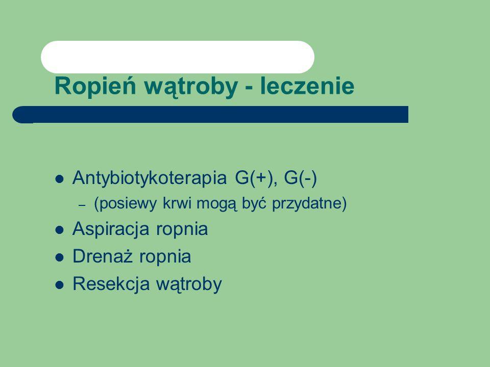 Ropień wątroby - leczenie Antybiotykoterapia G(+), G(-) – (posiewy krwi mogą być przydatne) Aspiracja ropnia Drenaż ropnia Resekcja wątroby