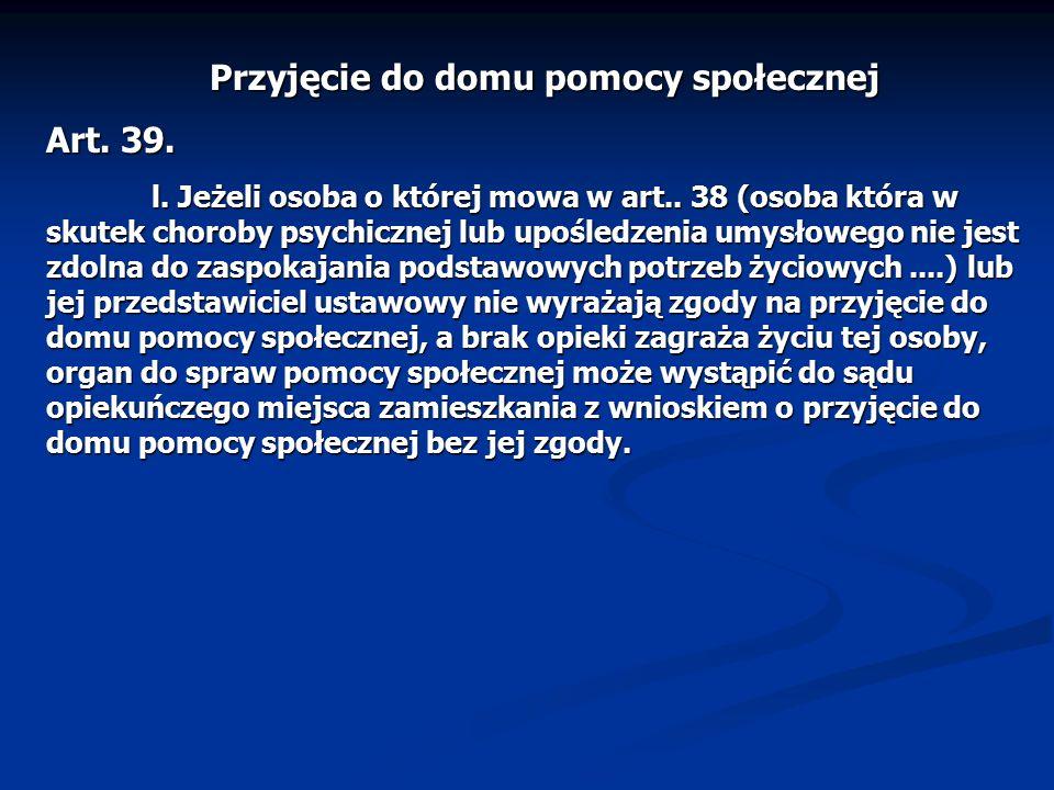 Przyjęcie do domu pomocy społecznej Art. 39. l. Jeżeli osoba o której mowa w art..