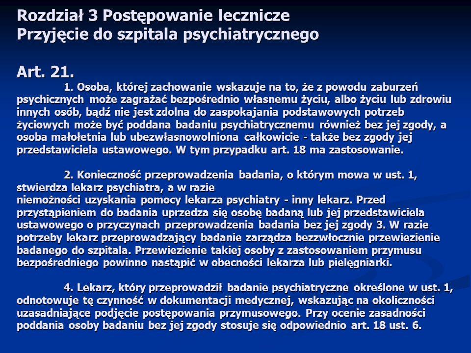 Rozdział 3 Postępowanie lecznicze Przyjęcie do szpitala psychiatrycznego Art. 21. 1. Osoba, której zachowanie wskazuje na to, że z powodu zaburzeń psy