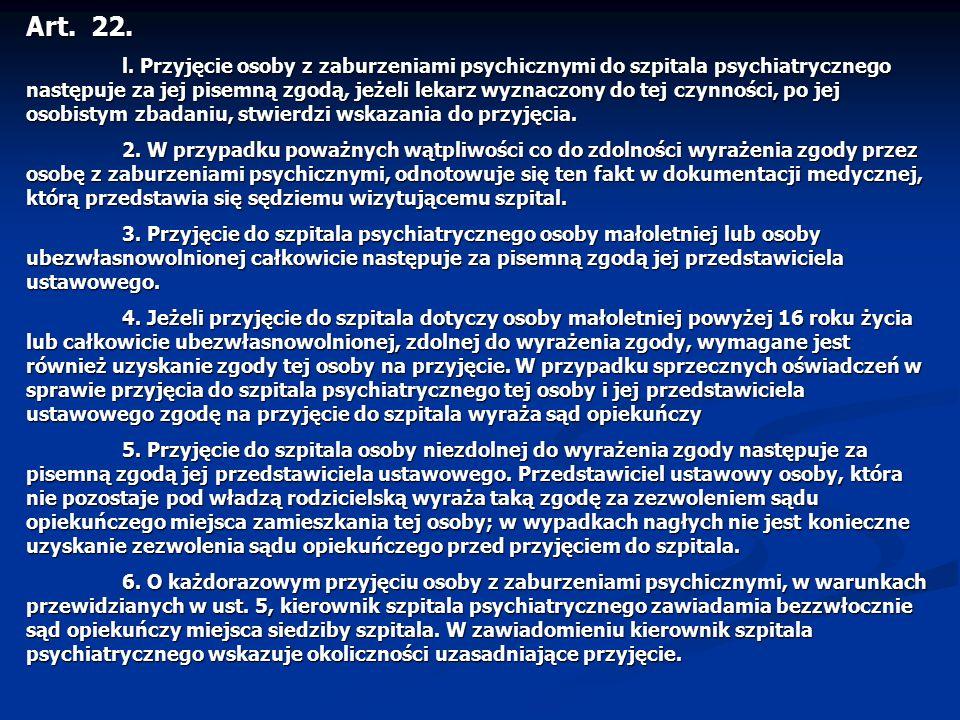 Art. 22. l. Przyjęcie osoby z zaburzeniami psychicznymi do szpitala psychiatrycznego następuje za jej pisemną zgodą, jeżeli lekarz wyznaczony do tej c