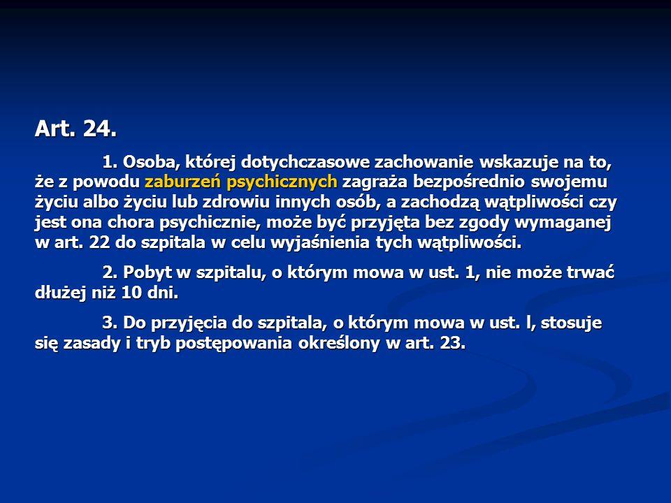 Art. 24. 1. Osoba, której dotychczasowe zachowanie wskazuje na to, że z powodu zaburzeń psychicznych zagraża bezpośrednio swojemu życiu albo życiu lub