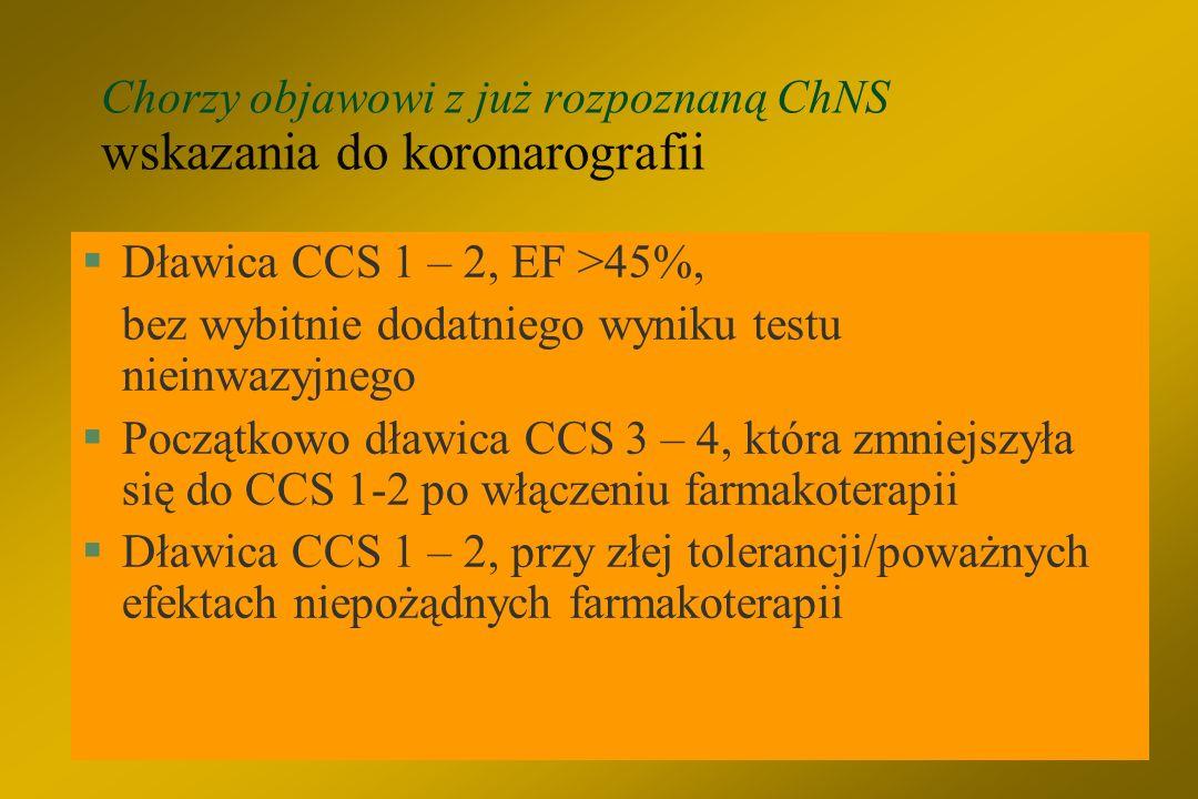 Stabilni chorzy bez/skąpoobjawowi wskazania do koronarografii §Chory z niepewnym rozpoznaniem ChNS, po wykonanych testach obciążeniowych, u którego pe