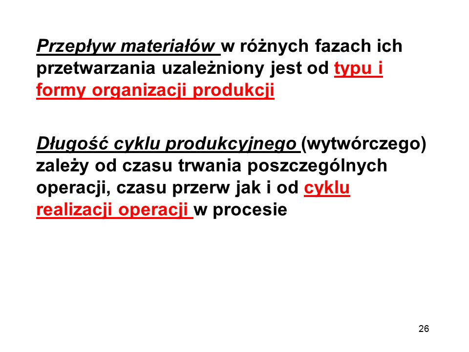 26 Przepływ materiałów w różnych fazach ich przetwarzania uzależniony jest od typu i formy organizacji produkcji Długość cyklu produkcyjnego (wytwórcz