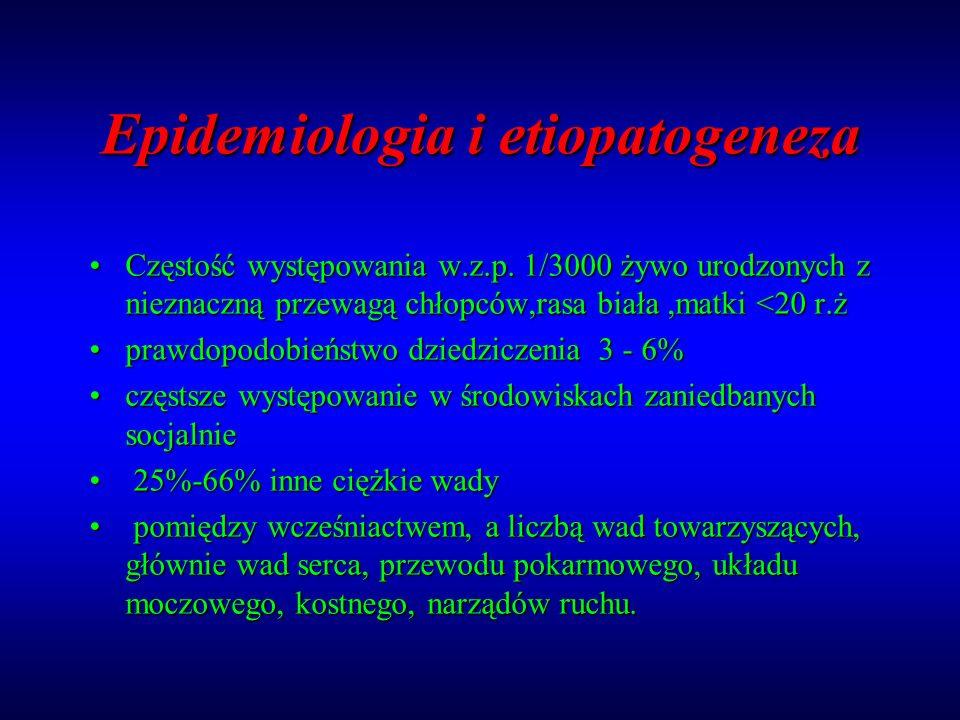 Epidemiologia i etiopatogeneza Częstość występowania w.z.p. 1/3000 żywo urodzonych z nieznaczną przewagą chłopców,rasa biała,matki <20 r.żCzęstość wys